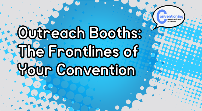 Outreach Booths: The Frontlines of Your Convention