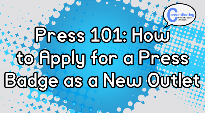 Press 101: How to Apply for a Press Badge as a New Outlet